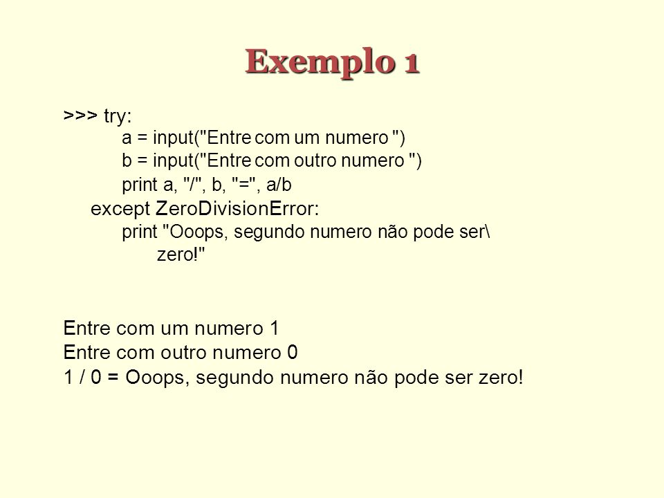 Exemplo 1 >>> try: a = input(