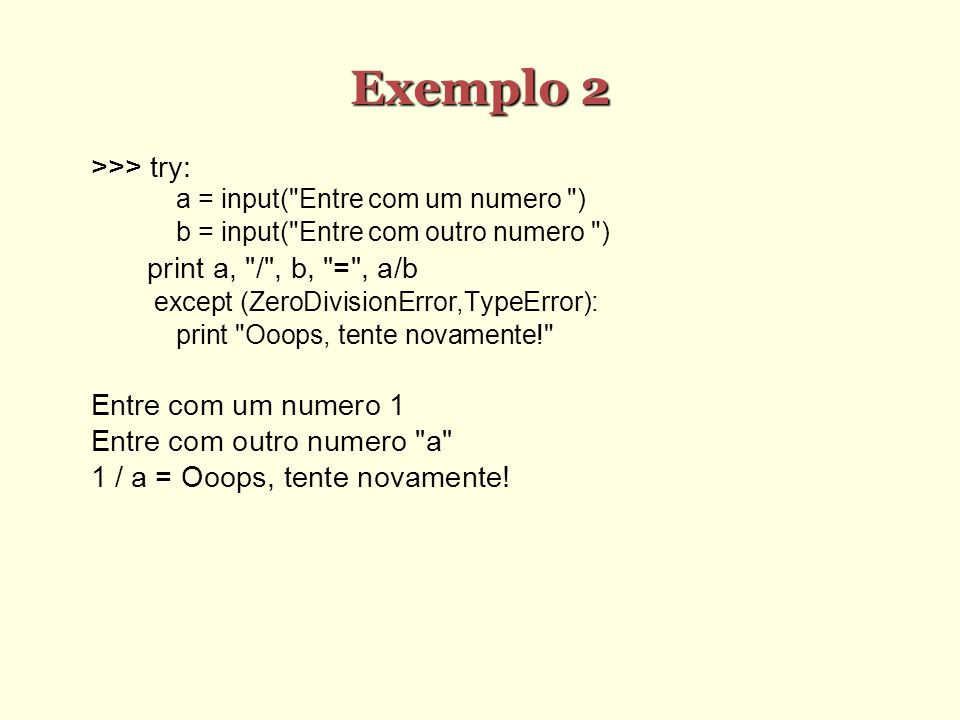 Exemplo 2 >>> try: a = input(