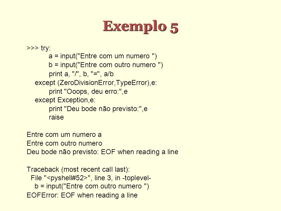 Exemplo 5 >>> try: a = input(
