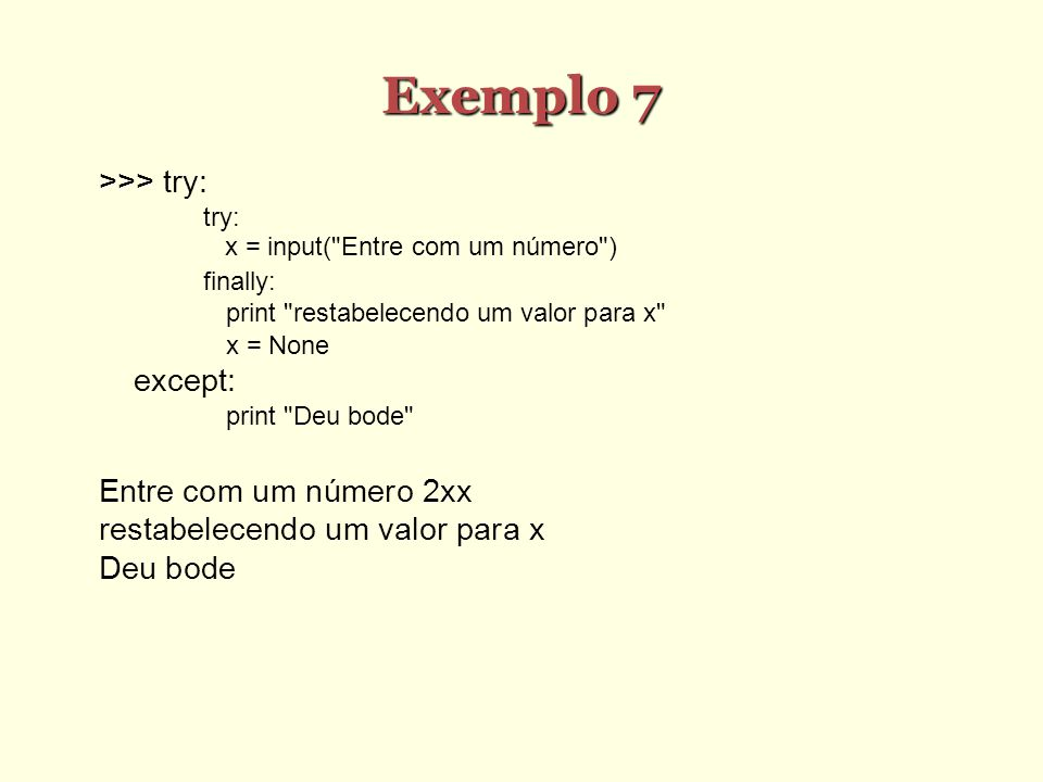 Exemplo 7 >>> try: try: x = input(