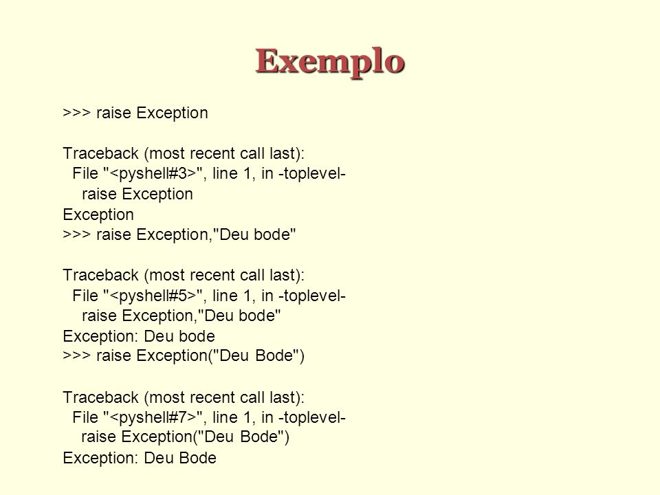 Exemplo >>> raise Exception Traceback (most recent call last): File