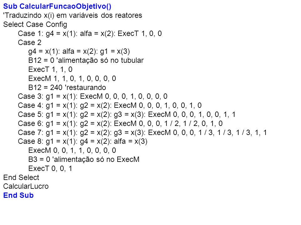 Sub CalcularFuncaoObjetivo() 'Traduzindo x(i) em variáveis dos reatores Select Case Config Case 1: g4 = x(1): alfa = x(2): ExecT 1, 0, 0 Case 2 g4 = x