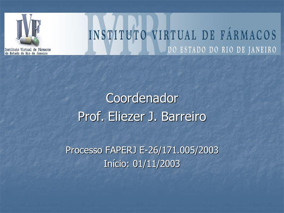 Coordenador Prof. Eliezer J. Barreiro Processo FAPERJ E-26/171.005/2003 Início: 01/11/2003