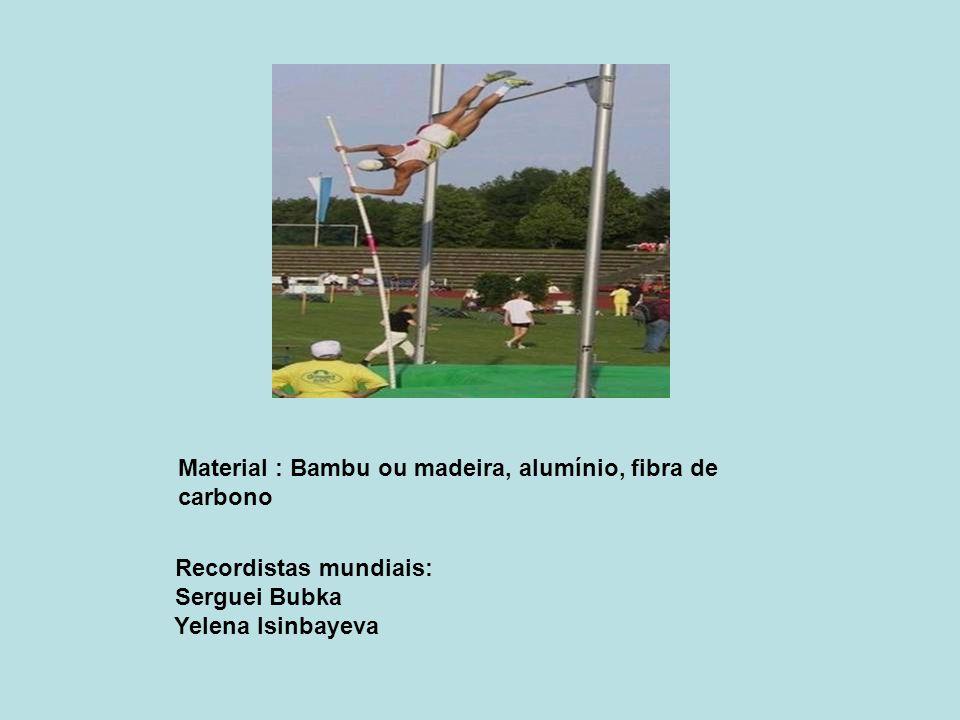 Material : Bambu ou madeira, alumínio, fibra de carbono Recordistas mundiais: Serguei Bubka Yelena Isinbayeva