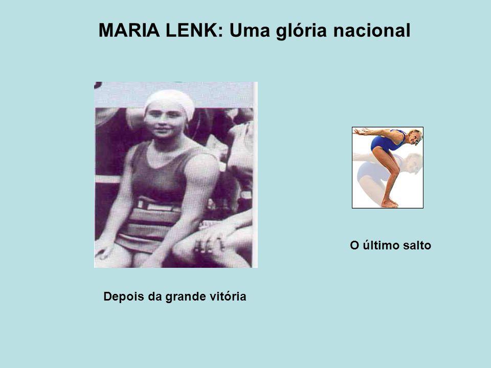 Depois da grande vitória O último salto MARIA LENK: Uma glória nacional