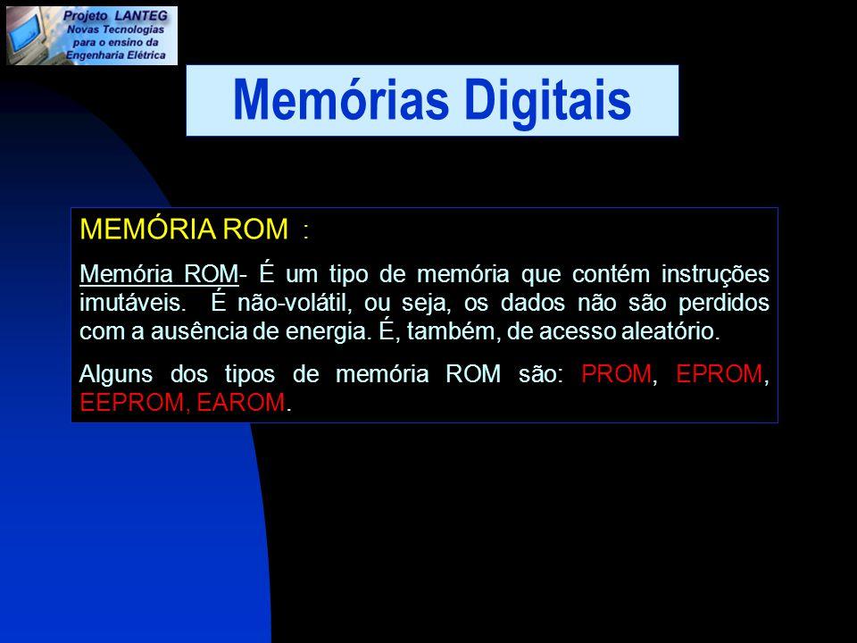 MEMÓRIA ROM : Memória ROM- É um tipo de memória que contém instruções imutáveis. É não-volátil, ou seja, os dados não são perdidos com a ausência de e