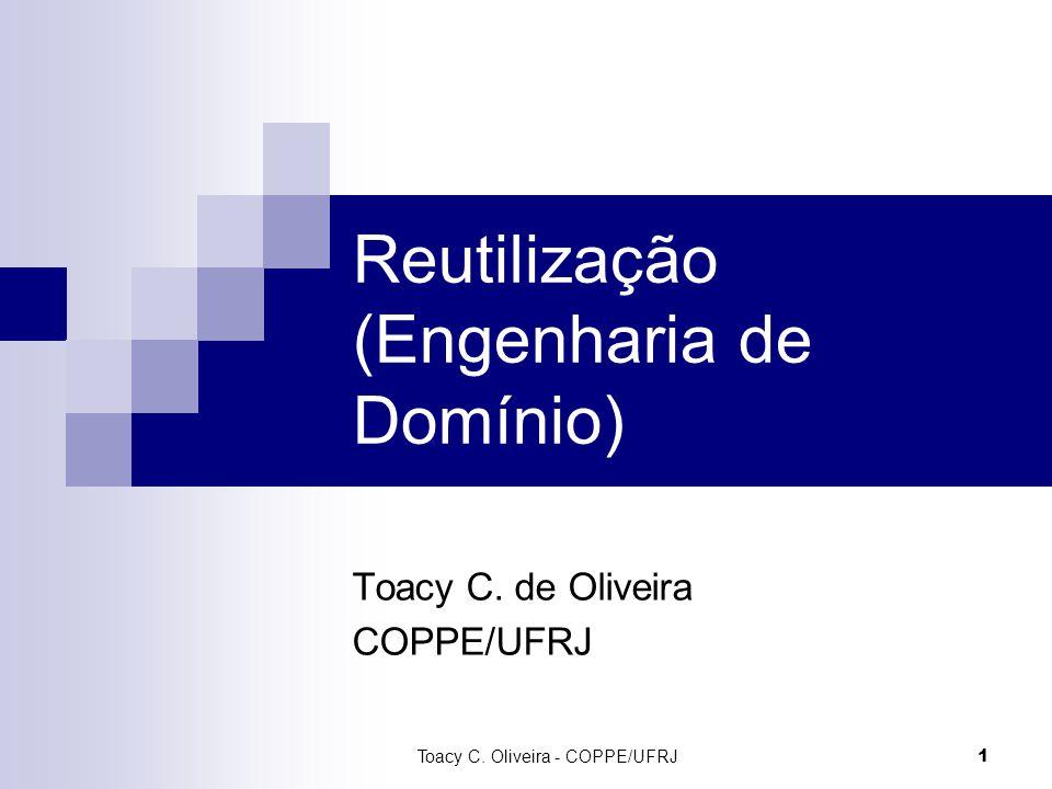 1 Reutilização (Engenharia de Domínio) Toacy C. de Oliveira COPPE/UFRJ Toacy C. Oliveira - COPPE/UFRJ
