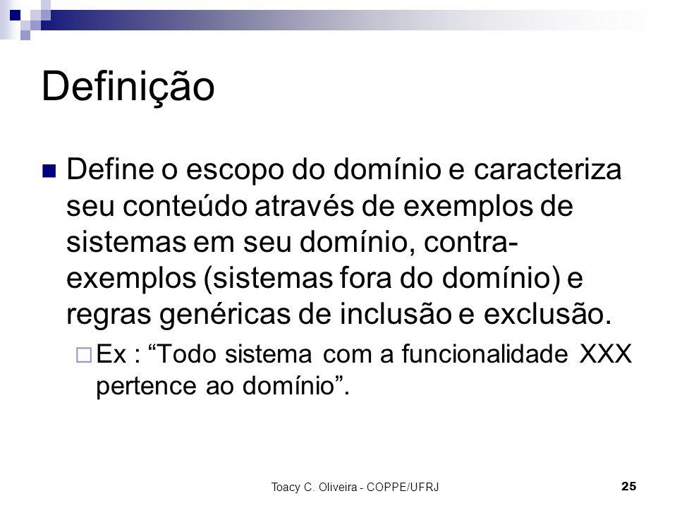 Toacy C. Oliveira - COPPE/UFRJ 25 Definição Define o escopo do domínio e caracteriza seu conteúdo através de exemplos de sistemas em seu domínio, cont
