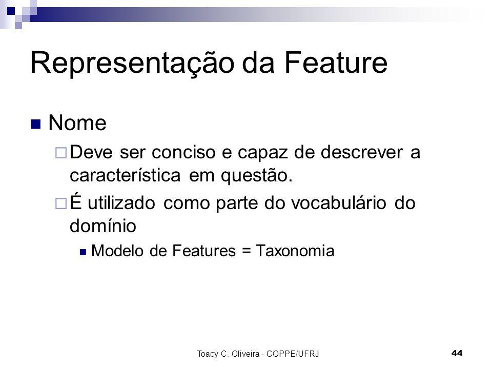 Toacy C. Oliveira - COPPE/UFRJ 44 Representação da Feature Nome Deve ser conciso e capaz de descrever a característica em questão. É utilizado como pa