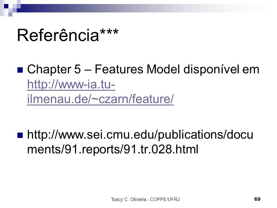 Toacy C. Oliveira - COPPE/UFRJ 69 Referência*** Chapter 5 – Features Model disponível em http://www-ia.tu- ilmenau.de/~czarn/feature/ http://www-ia.tu