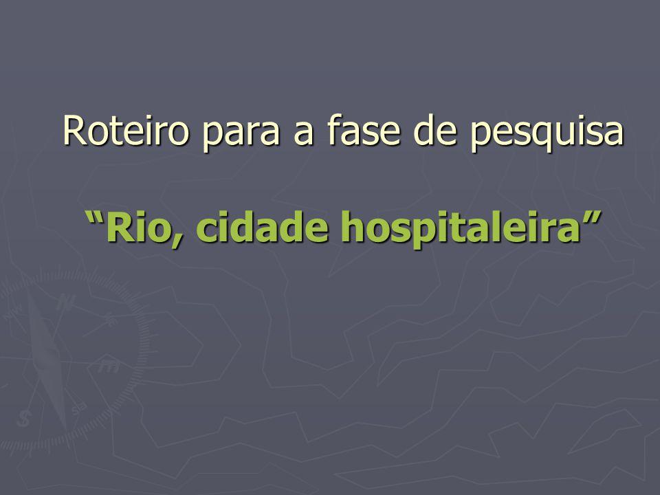 Roteiro para a fase de pesquisa Rio, cidade hospitaleira