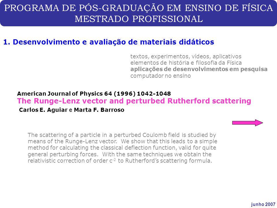 PROGRAMA DE PÓS-GRADUAÇÃO EM ENSINO DE FÍSICA MESTRADO PROFISSIONAL junho 2007 1. Desenvolvimento e avaliação de materiais didáticos American Journal