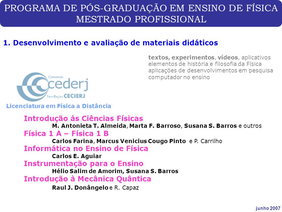 PROGRAMA DE PÓS-GRADUAÇÃO EM ENSINO DE FÍSICA MESTRADO PROFISSIONAL junho 2007 1. Desenvolvimento e avaliação de materiais didáticos Introdução às Ciê