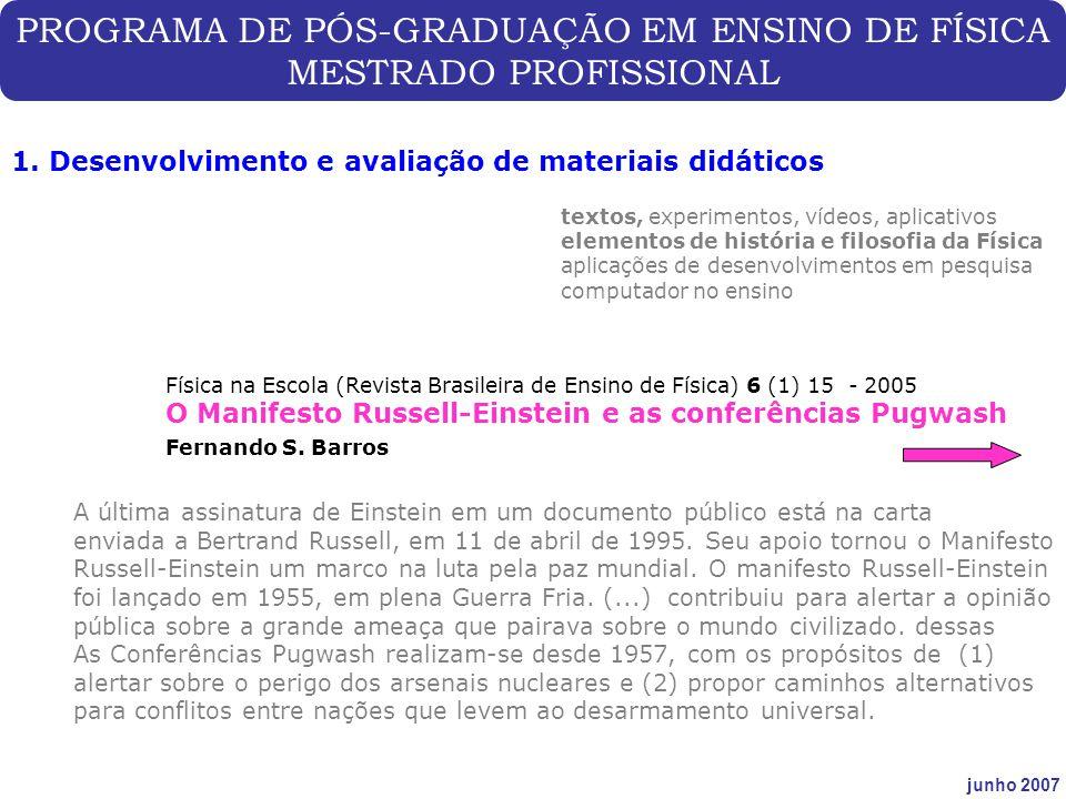 PROGRAMA DE PÓS-GRADUAÇÃO EM ENSINO DE FÍSICA MESTRADO PROFISSIONAL junho 2007 1. Desenvolvimento e avaliação de materiais didáticos Física na Escola