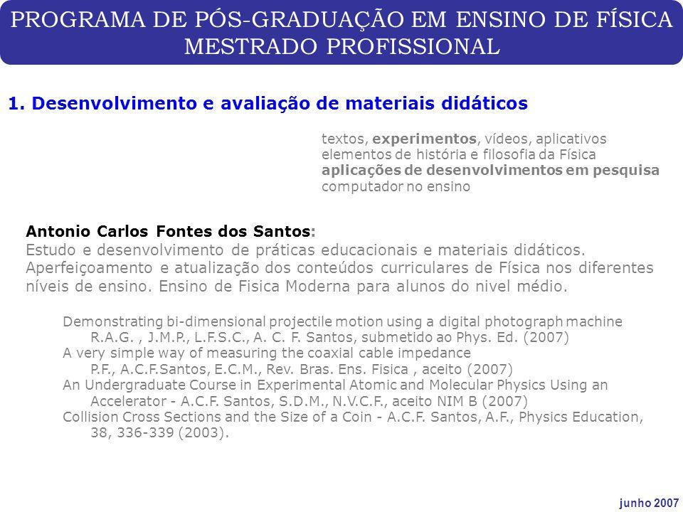 PROGRAMA DE PÓS-GRADUAÇÃO EM ENSINO DE FÍSICA MESTRADO PROFISSIONAL junho 2007 1. Desenvolvimento e avaliação de materiais didáticos textos, experimen