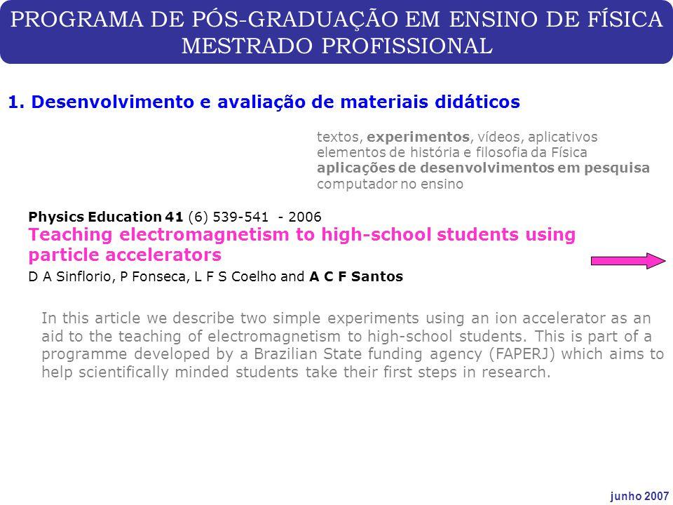 PROGRAMA DE PÓS-GRADUAÇÃO EM ENSINO DE FÍSICA MESTRADO PROFISSIONAL junho 2007 1. Desenvolvimento e avaliação de materiais didáticos Physics Education
