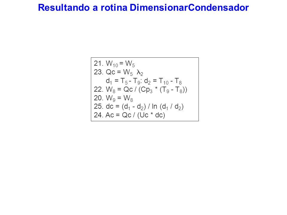 21. W 10 = W 5 23. Qc = W 5 2 d 1 = T 5 - T 9 : d 2 = T 10 - T 8 22. W 8 = Qc / (Cp 3 * (T 9 - T 8 )) 20. W 9 = W 8 25. dc = (d 1 - d 2 ) / ln (d 1 /