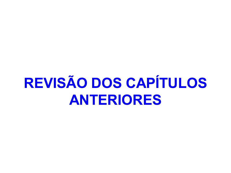 REVISÃO DOS CAPÍTULOS ANTERIORES