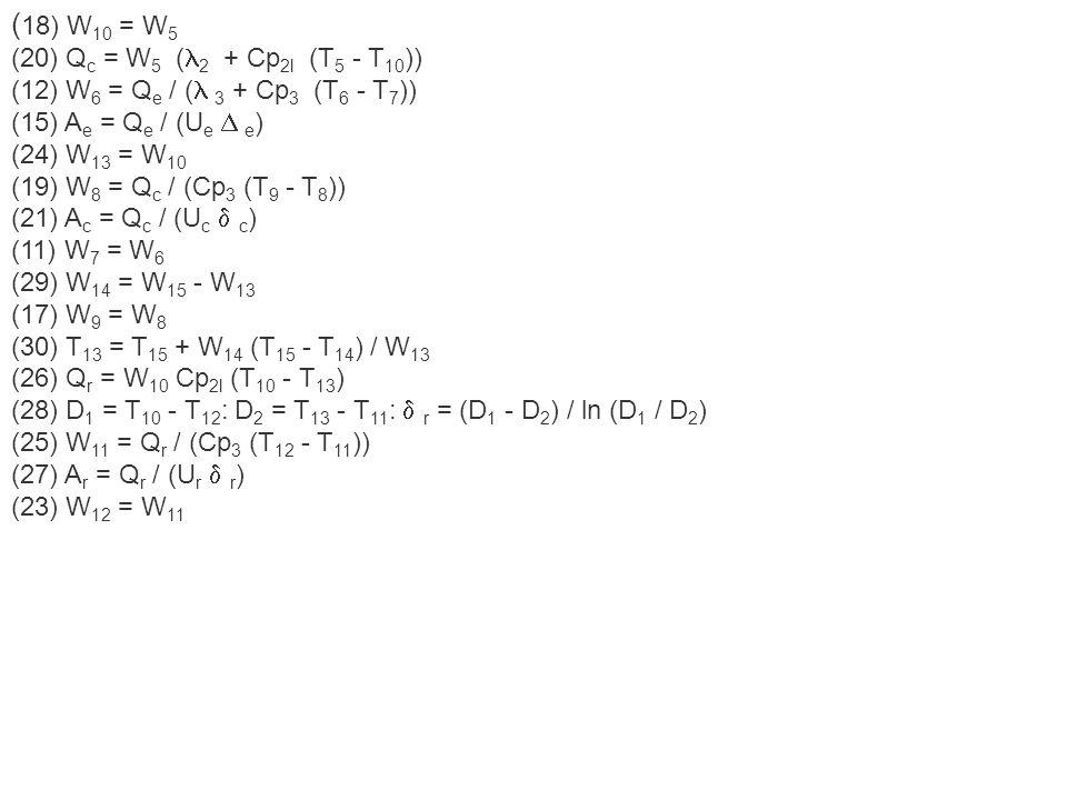 ( 18) W 10 = W 5 (20) Q c = W 5 ( 2 + Cp 2l (T 5 - T 10 )) (12) W 6 = Q e / ( 3 + Cp 3 (T 6 - T 7 )) (15) A e = Q e / (U e e ) (24) W 13 = W 10 (19) W
