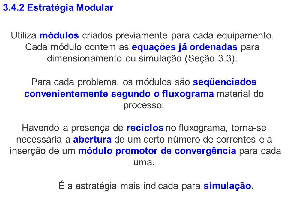 Para cada problema, os módulos são seqüenciados convenientemente segundo o fluxograma material do processo. Havendo a presença de reciclos no fluxogra