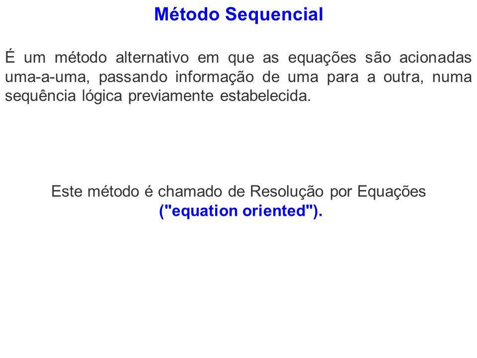 Método Sequencial É um método alternativo em que as equações são acionadas uma-a-uma, passando informação de uma para a outra, numa sequência lógica p