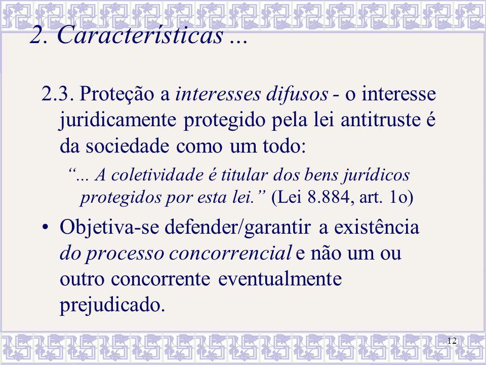 12 2. Características... 2.3. Proteção a interesses difusos - o interesse juridicamente protegido pela lei antitruste é da sociedade como um todo:...