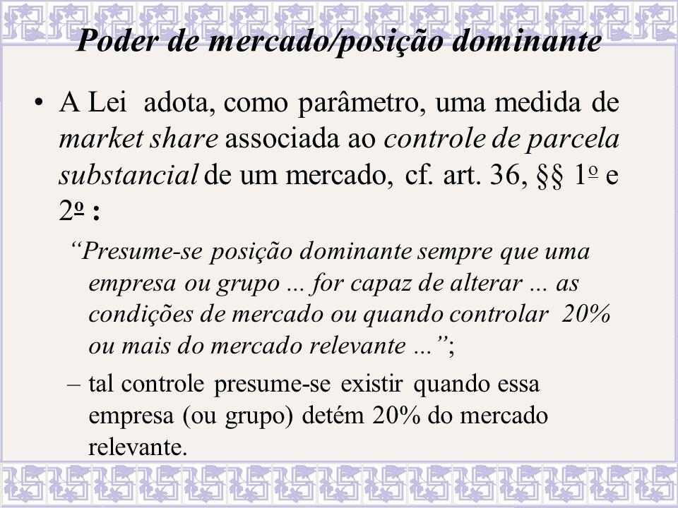 Poder de mercado/posição dominante A Lei adota, como parâmetro, uma medida de market share associada ao controle de parcela substancial de um mercado,