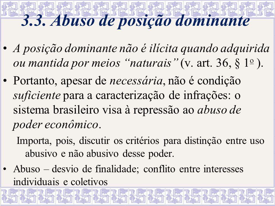 3.3. Abuso de posição dominante A posição dominante não é ilícita quando adquirida ou mantida por meios naturais (v. art. 36, § 1 o ). Portanto, apesa