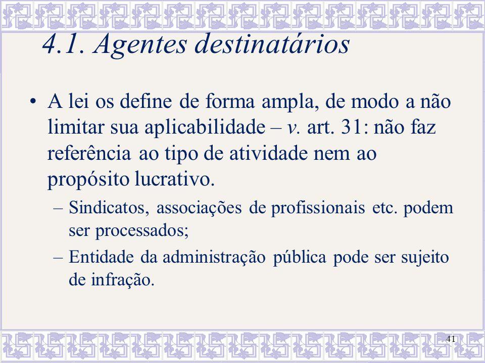 41 4.1. Agentes destinatários A lei os define de forma ampla, de modo a não limitar sua aplicabilidade – v. art. 31: não faz referência ao tipo de ati