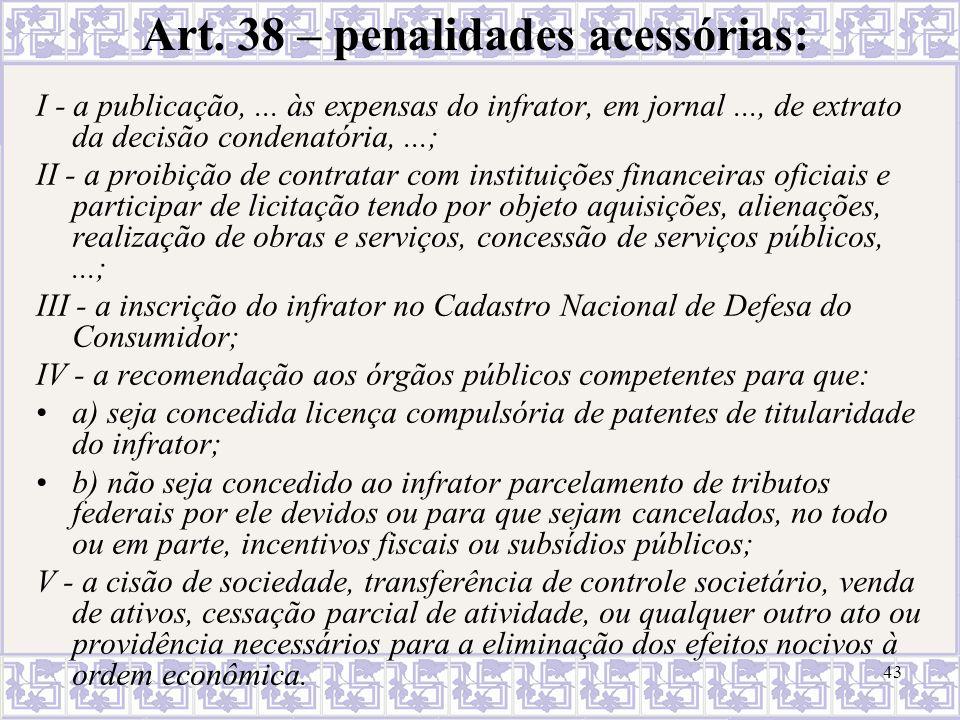 Art. 38 – penalidades acessórias: I - a publicação,... às expensas do infrator, em jornal..., de extrato da decisão condenatória,...; II - a proibição