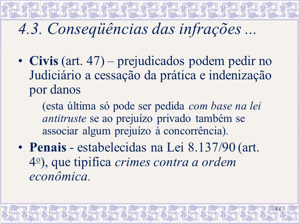 44 4.3. Conseqüências das infrações... Civis (art. 47) – prejudicados podem pedir no Judiciário a cessação da prática e indenização por danos (esta úl