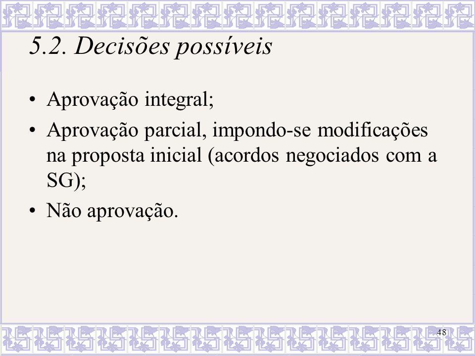 48 5.2. Decisões possíveis Aprovação integral; Aprovação parcial, impondo-se modificações na proposta inicial (acordos negociados com a SG); Não aprov