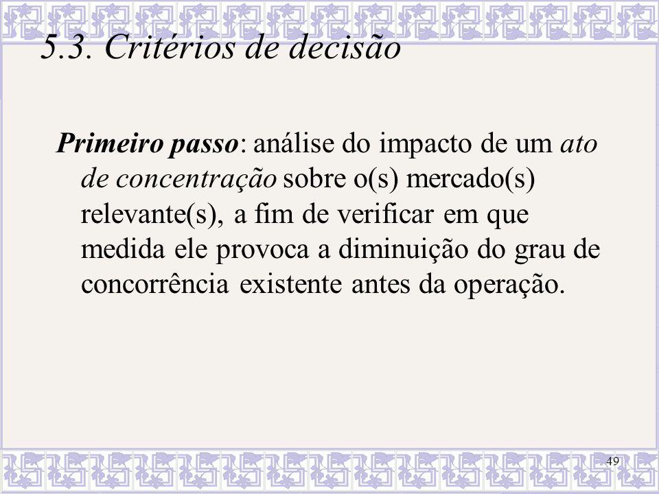 49 5.3. Critérios de decisão Primeiro passo: análise do impacto de um ato de concentração sobre o(s) mercado(s) relevante(s), a fim de verificar em qu