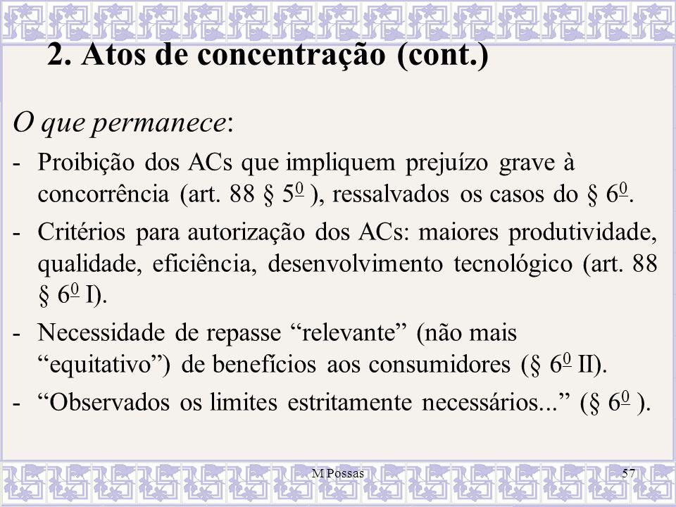 2. Atos de concentração (cont.) O que permanece: -Proibição dos ACs que impliquem prejuízo grave à concorrência (art. 88 § 5 0 ), ressalvados os casos
