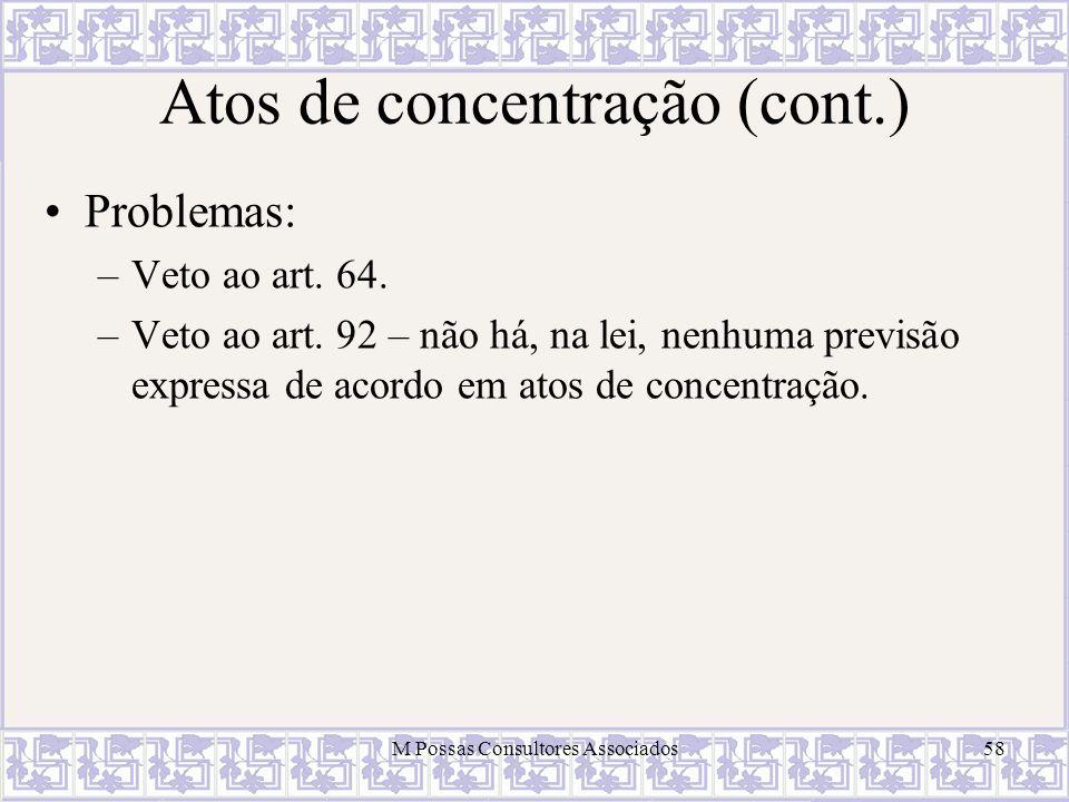 Atos de concentração (cont.) Problemas: –Veto ao art. 64. –Veto ao art. 92 – não há, na lei, nenhuma previsão expressa de acordo em atos de concentraç