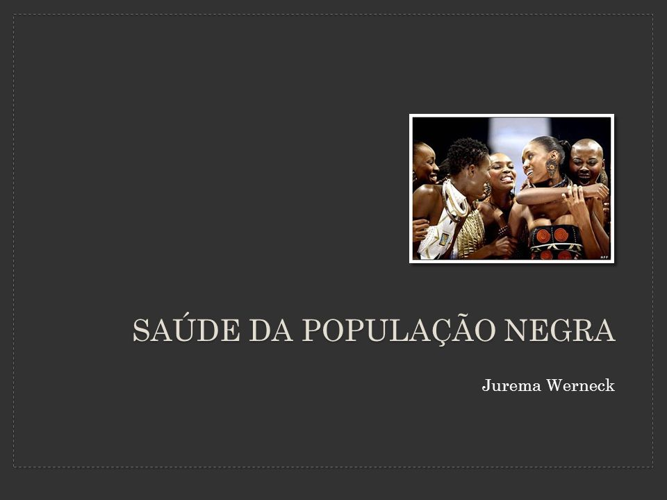 Jurema Werneck SAÚDE DA POPULAÇÃO NEGRA