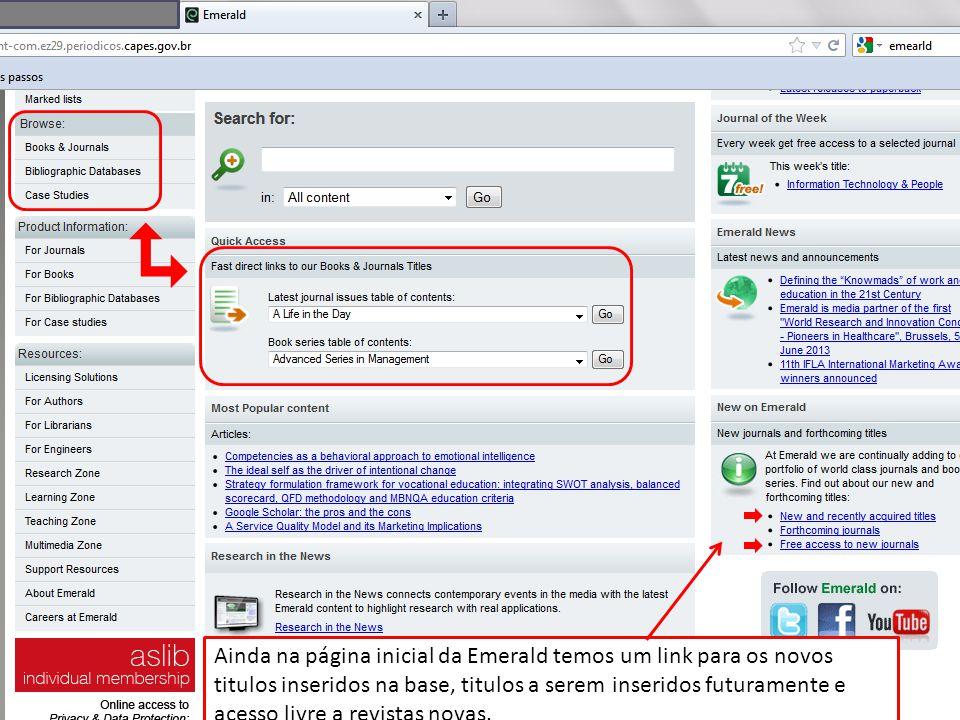 Ainda na página inicial da Emerald temos um link para os novos titulos inseridos na base, titulos a serem inseridos futuramente e acesso livre a revistas novas.