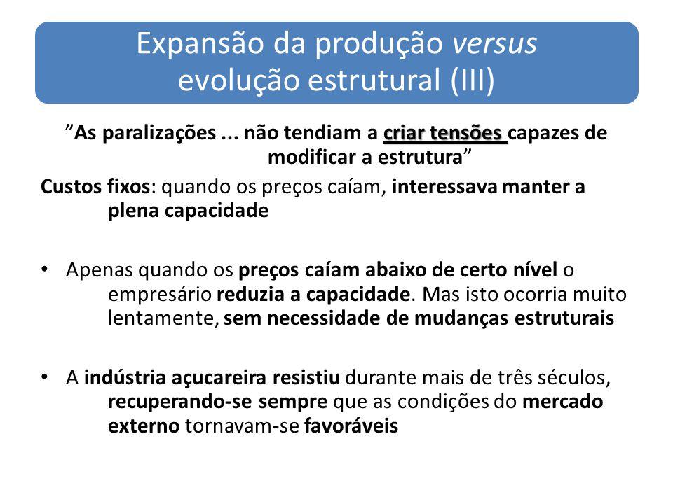 Expansão da produção versus evolução estrutural (III) criar tensõesAs paralizações... não tendiam a criar tensões capazes de modificar a estrutura Cus