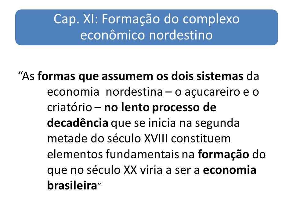 Cap. XI: Formação do complexo econômico nordestino As formas que assumem os dois sistemas da economia nordestina – o açucareiro e o criatório – no len