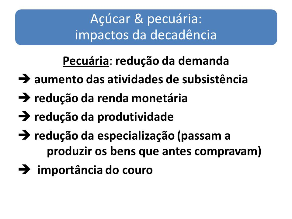 Açúcar & pecuária: impactos da decadência Pecuária: redução da demanda aumento das atividades de subsistência redução da renda monetária redução da pr