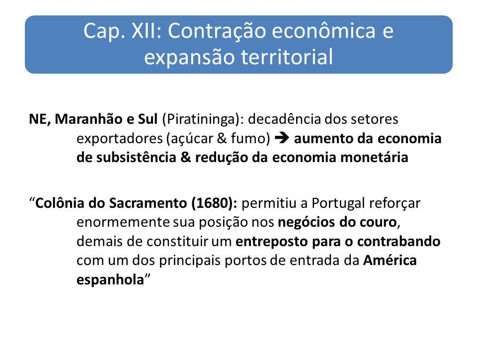 Cap. XII: Contração econômica e expansão territorial NE, Maranhão e Sul (Piratininga): decadência dos setores exportadores (açúcar & fumo) aumento da