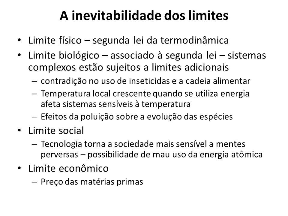 A inevitabilidade dos limites Limite físico – segunda lei da termodinâmica Limite biológico – associado à segunda lei – sistemas complexos estão sujei