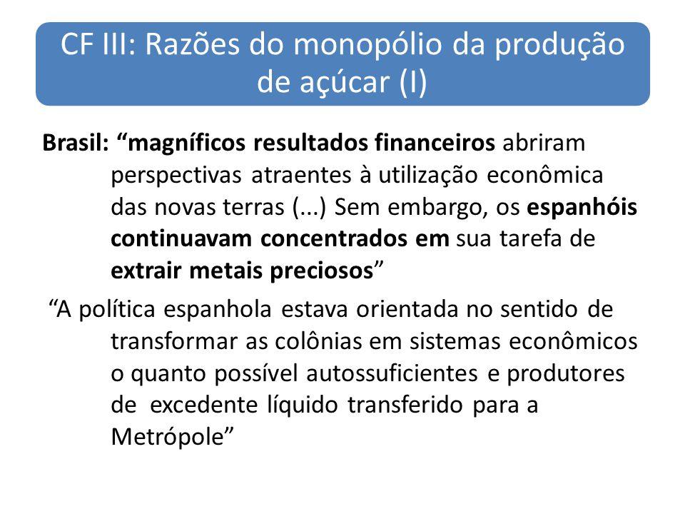 CF III: Razões do monopólio da produção de açúcar (I) Brasil: magníficos resultados financeiros abriram perspectivas atraentes à utilização econômica