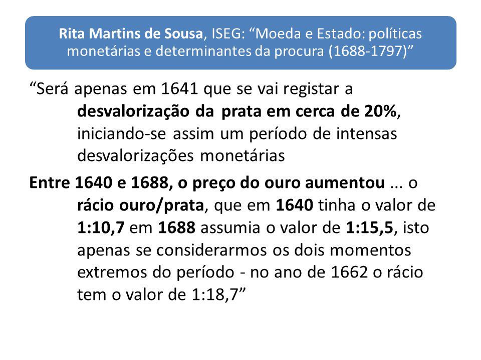 Rita Martins de Sousa, ISEG: Moeda e Estado: políticas monetárias e determinantes da procura (1688-1797) Será apenas em 1641 que se vai registar a des