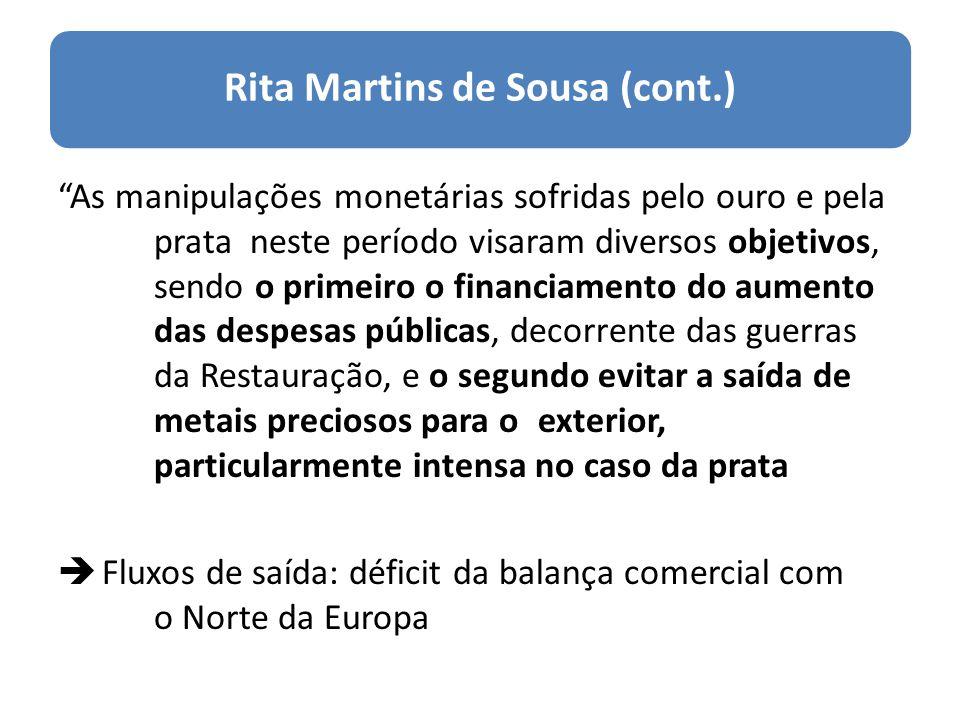 Rita Martins de Sousa (cont.) As manipulações monetárias sofridas pelo ouro e pela prataneste período visaram diversos objetivos, sendo o primeiro o f