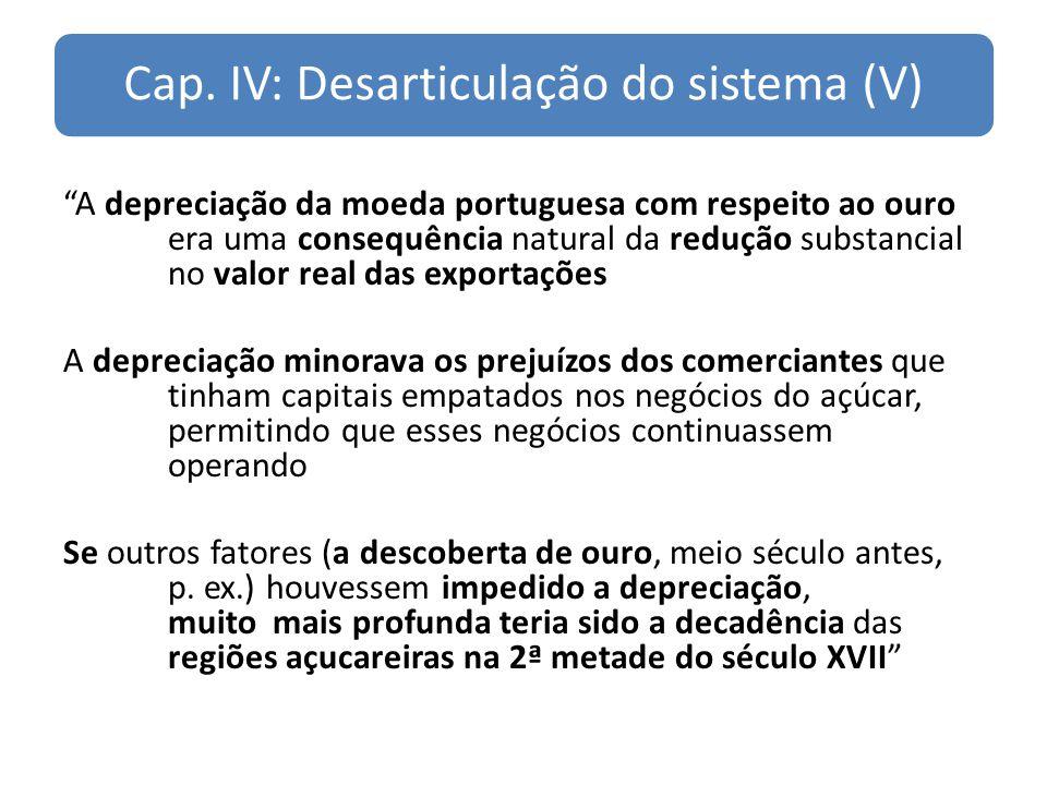 Cap. IV: Desarticulação do sistema (V) A depreciação da moeda portuguesa com respeito ao ouro era uma consequência natural da redução substancial no v