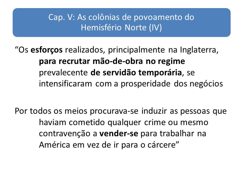 Cap. V: As colônias de povoamento do Hemisfério Norte (IV) Os esforços realizados, principalmente na Inglaterra, para recrutar mão-de-obra no regime p