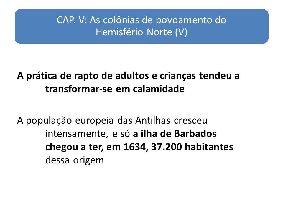 CAP. V: As colônias de povoamento do Hemisfério Norte (V) A prática de rapto de adultos e crianças tendeu a transformar-se em calamidade A população e