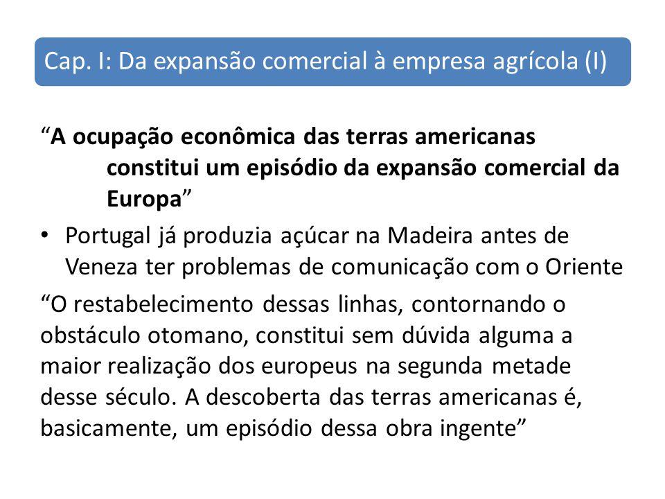 CF IV: Desarticulação do sistema (I) O quadro político-econômico dentro do qual nasceu e progrediu a empresa agrícola no Brasil foi profundamente modificado pela absorção de Portugal na Espanha.
