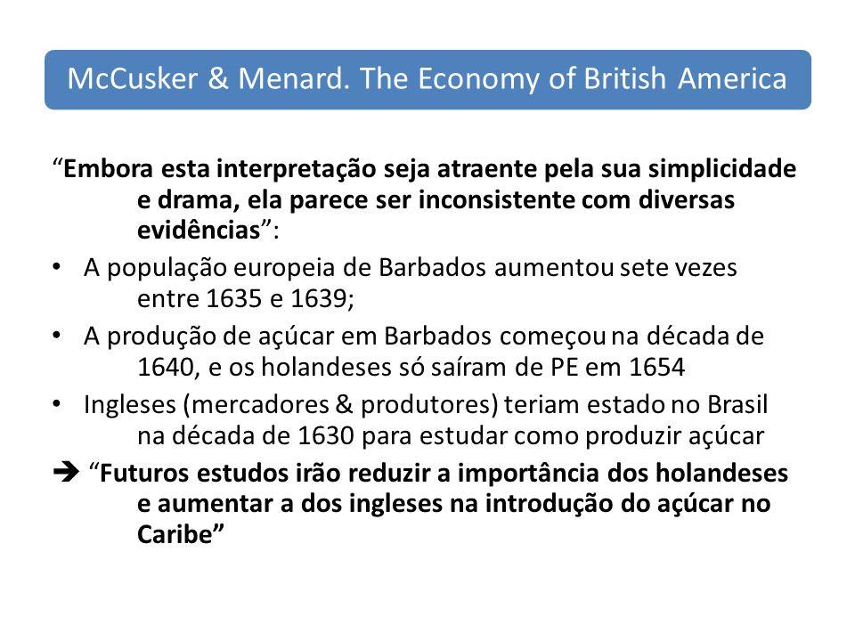 McCusker & Menard. The Economy of British America Embora esta interpretação seja atraente pela sua simplicidade e drama, ela parece ser inconsistente